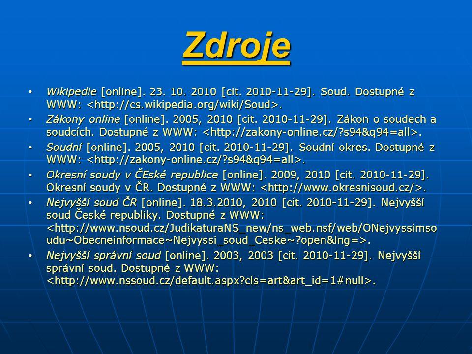 Zdroje Wikipedie [online]. 23. 10. 2010 [cit. 2010-11-29]. Soud. Dostupné z WWW: <http://cs.wikipedia.org/wiki/Soud>.